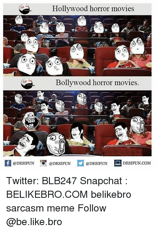 Be Like, Meme, and Memes: Hollywood horror movies  Bollywood horror movies.  @DESIFUN  @DESIFUN  @DESIFUN  DESIFUN COM Twitter: BLB247 Snapchat : BELIKEBRO.COM belikebro sarcasm meme Follow @be.like.bro