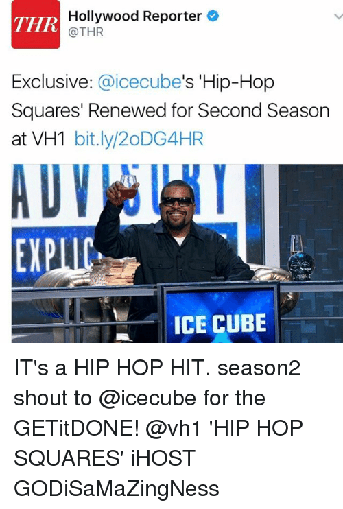 "Ice Cube, Memes, and Hip Hop: Hollywood Reporter  THR  @THR  Exclusive  a ice ""Hip-Hop  cube's Squares' Renewed for Second Season  at VH1  bit.ly/20DG4HR  EXP  ICE CUBE IT's a HIP HOP HIT. season2 shout to @icecube for the GETitDONE! @vh1 'HIP HOP SQUARES' iHOST GODiSaMaZingNess"