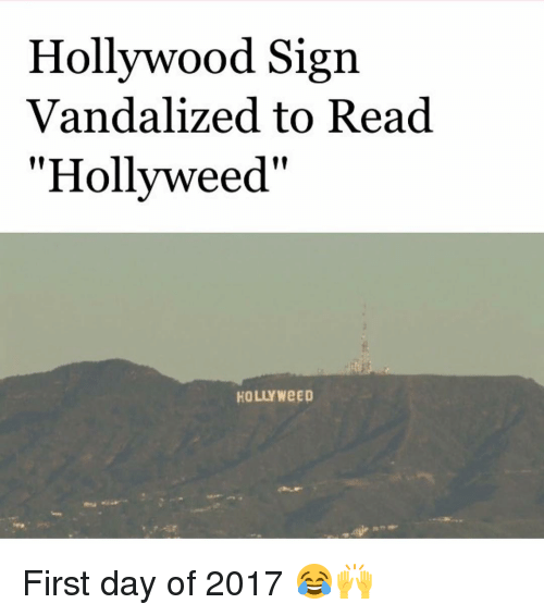 "Vandalizers: Hollywood Sign  Vandalized to Read  ""Hollyweed""  HOLLY WeED First day of 2017 😂🙌"