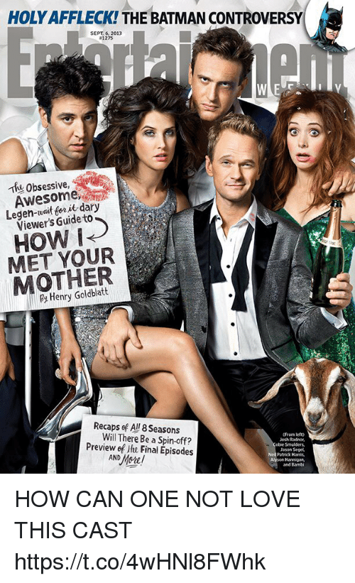 spin off: HOLY AFFLECK! THE BATMAN CONTROVERSY  SEPT. 6, 2013  #1275  Thu Obsessive,  Awesome  Legen-wait for it dary  Viewer's Guide to  HOW i  MET YOUR  MOTHER  Henry Goldblatt  Recaps ef All 8 Seasons  Will There Be a Spin-off  (From lefto  Josh Radnor,  obie Smulders,  Jason Seget  Patrick Horris,  Alyson Hannigan,  and Bambi  Preview ef ihe Final Episodes HOW CAN ONE NOT LOVE THIS CAST https://t.co/4wHNl8FWhk