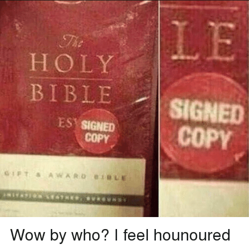 Funny, Wow, and Bible: HOLY  BIBLE SIGNED  ESSOPEDCOPY Wow by who? I feel hounoured