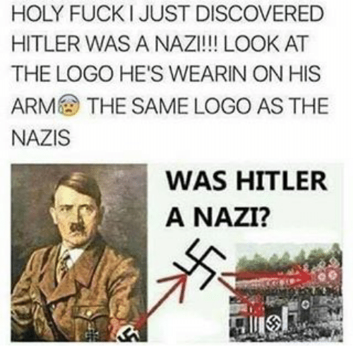 Discover, Hitler, and Logos: HOLY FUCK I JUST DISCOVERED  HITLER WAS A NAZI!!! LOOK AT  THE LOGO HE'S WEARIN ON HIS  ARM THE SAME LOGO AS THE  NAZIS  WAS HITLER  A NAZI?