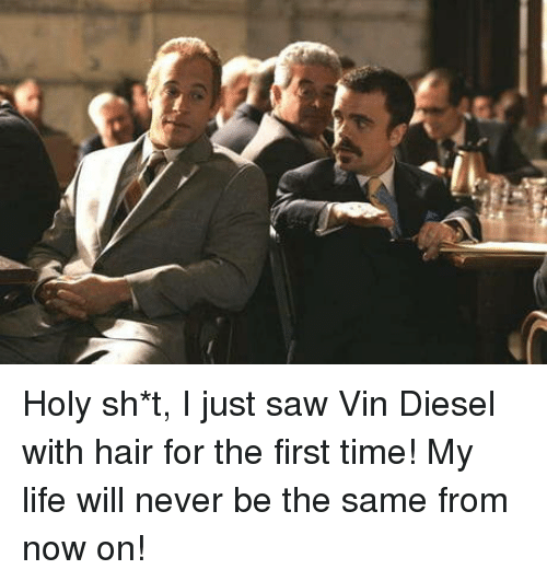Vin Diesel: Holy sh*t, I just saw Vin Diesel with hair for the first time! My life will never be the same from now on!
