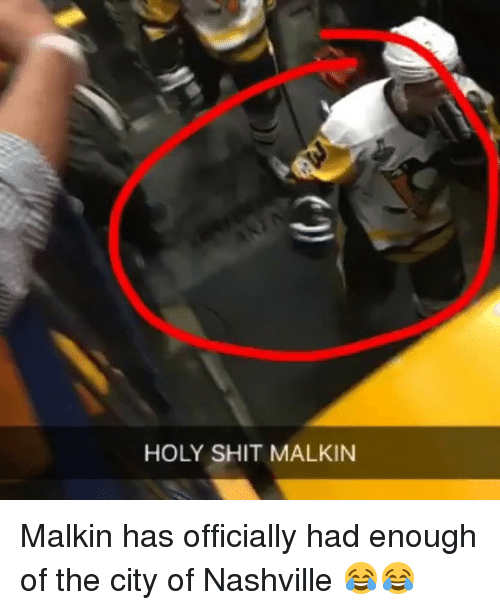 malkin: HOLY SHIT MALKIN Malkin has officially had enough of the city of Nashville 😂😂