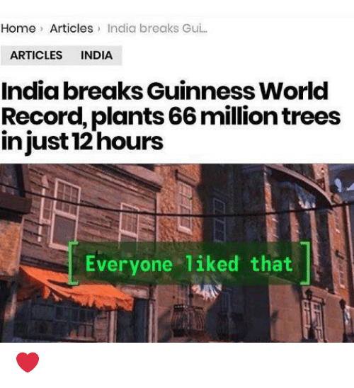 guinness: Home Articles India breaks Gu..  ARTICLES INDIA  India breaks Guinness World  Record, plants 66 million trees  injust 12 hours  Everyone liked that ❤️