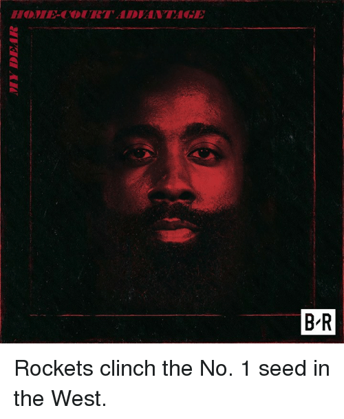 Home, Rockets, and Seed: HOME-CORTADVANTAGE  B R Rockets clinch the No. 1 seed in the West.