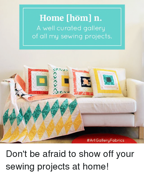 Curated: Home [hom] n.  A well curated gallery  of all my sewing projects.  #Art GalleryFabrics Don't be afraid to show off your sewing projects at home!
