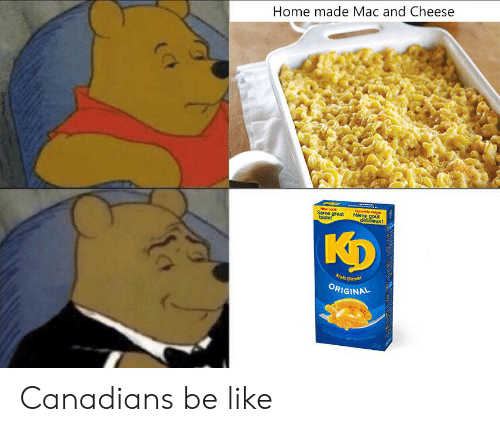 gout: Home made Mac and Cheese  Nouele image  Meme gout  delicieux!  New Look  Same great  taste!  KD  Kralt Dinner  ORIGINAL  2259 Canadians be like