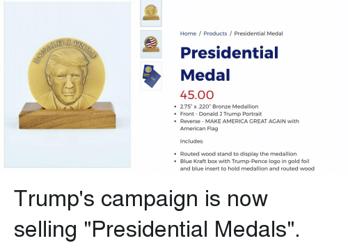 """Trump Pence Logo: Home Products Presidential Medal  Presidential  Medal  45.00  . 2.75"""" x .220"""" Bronze Medallion  Front Donald 3 Trump Portrait  Reverse MAKE AMERICA GREAT AGAIN with  American Flag  Includes  Routed wood stand to display the medallion  Blue Kraft box with Trump-Pence logo in gold foil  and blue insert to hold medallion and routed wood"""