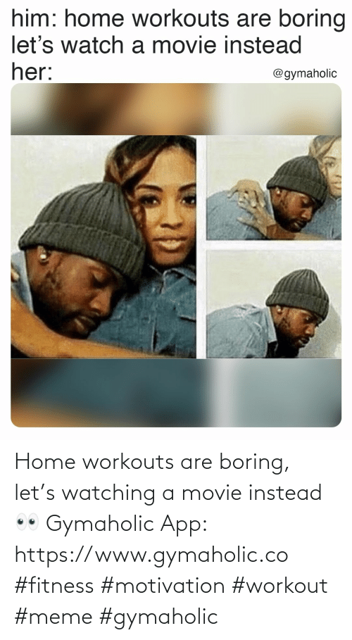app: Home workouts are boring, let's watching a movie instead 👀  Gymaholic App: https://www.gymaholic.co  #fitness #motivation #workout #meme #gymaholic