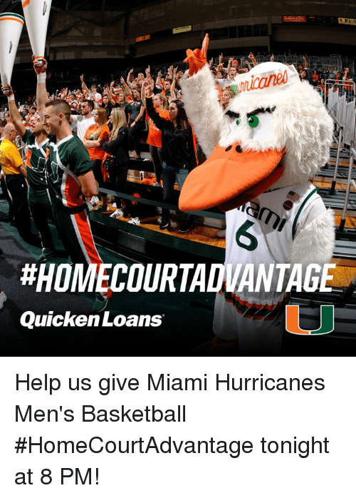 miami hurricanes:  #HOMECOURTADMANTAGE  Quicken Loans Help us give Miami Hurricanes Men's Basketball #HomeCourtAdvantage tonight at 8 PM!