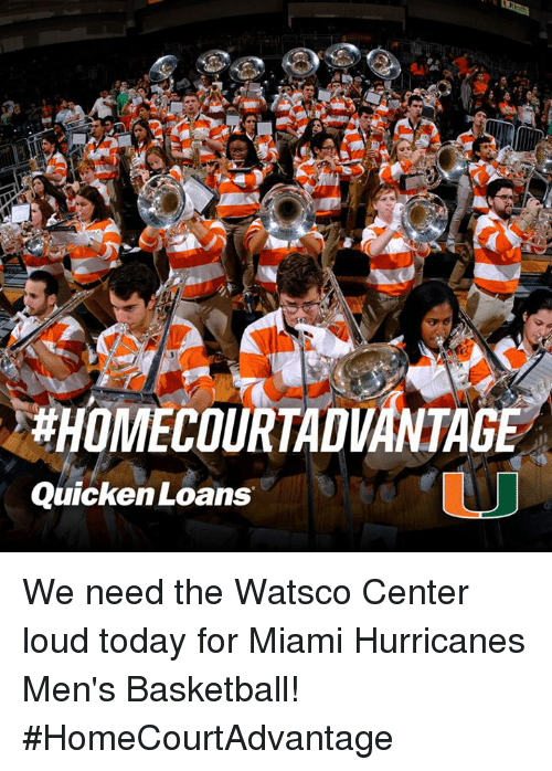 miami hurricanes:  #HOMECOURTADVANTAGE  Quicken Loans We need the Watsco Center loud today for Miami Hurricanes Men's Basketball!  #HomeCourtAdvantage