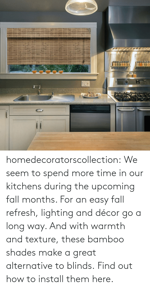 driftwood: homedecoratorscollection:  We seem to spend more time in our kitchens during the upcoming fall months. For an easy fall refresh, lighting and décor go a long way. And with warmth and texture, these bamboo shades make a great alternative to blinds. Find out how to install them here.