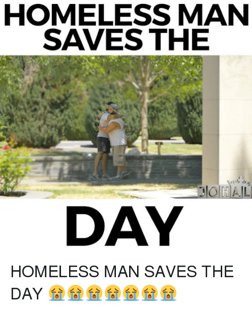 🤖: HOMELESS MAN  SAVES THE  DAY HOMELESS MAN SAVES THE DAY 😭😭😭😭😭😭😭