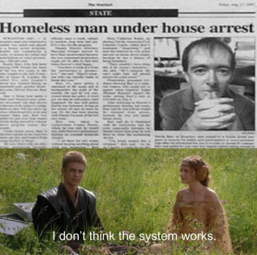 homeless man: Homeless man under house arrest  I don't think the system works.