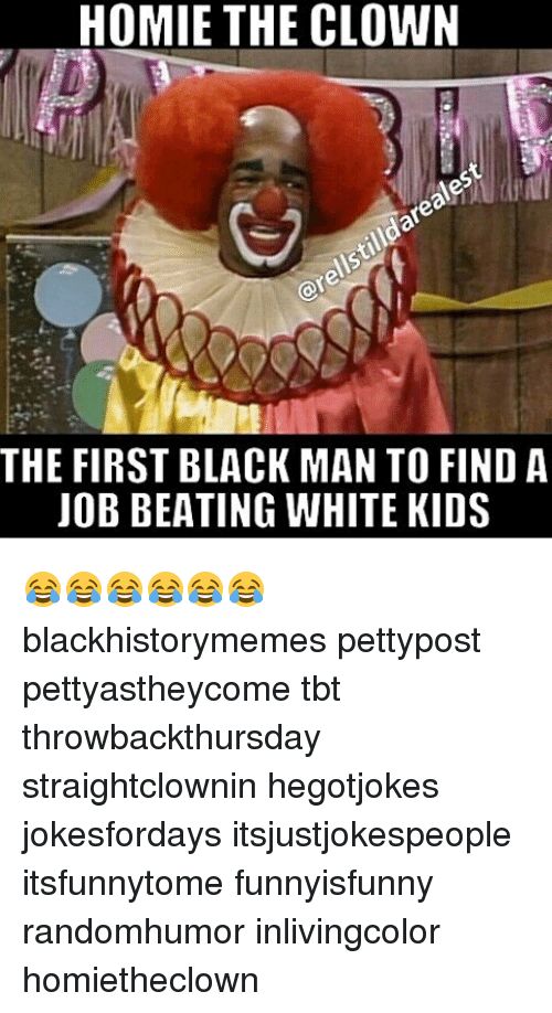 homie the clown the first black man to find a 15605173 🅱 25 best memes about the first black man the first black man