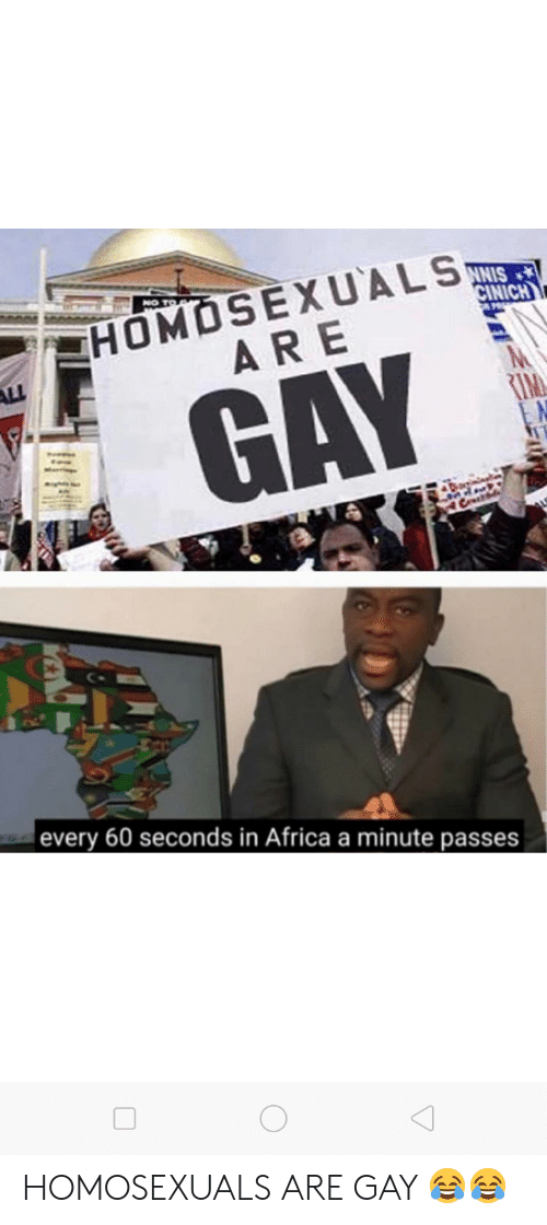 In Africa: HOMOSEXUALS  ARE  CINICH  M  RIM  GAY  Da  Csrd  every 60 seconds in Africa a minute passes HOMOSEXUALS ARE GAY 😂😂
