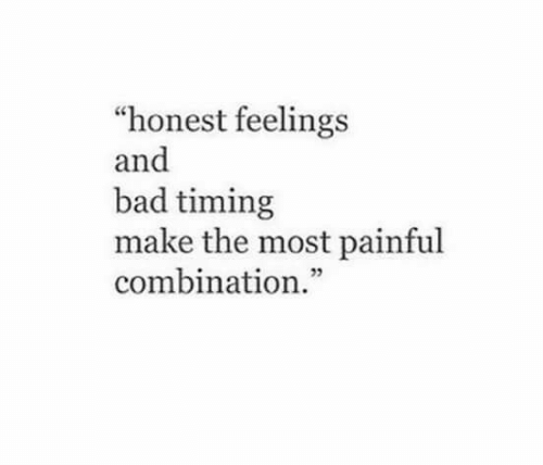 """combination: """"honest feelings  and  bad timing  make the most painful  combination."""""""