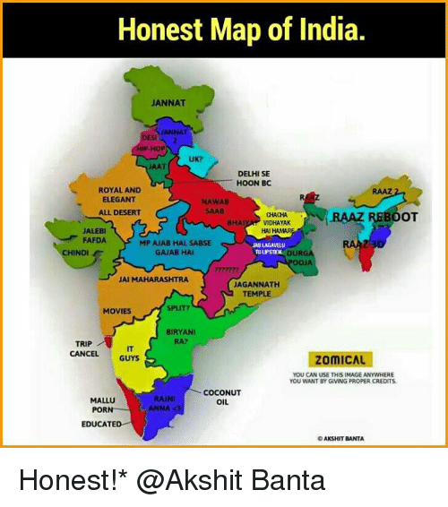 biryani: Honest Map of India.  JANNAT  ANNAT  Si  P HOP  UK?  JAAT  DELHI SE  HOON BO  ROYAL AND  ELEGANT  ALL DESERT  NAWAB  SAAB  CHACHA  VIDHAYAK  RAAZ REBOOT  BH  ALEB  FAFDA  HAI HA  MP AJAB HAL, SABSE  GAJAB HAI  JAB LAGAVELU  TU LIPSTICHK  DURGA  OOJA  CHINDI  222722  JAI MAHARASHTRA  JAGANNATH  TEMPLE  SPLIT?  MOVIES  BIRYANI  RA?  TRIP 게  CANCEL GUYS  IT  ZoMICAL  YOU CAN USE THIS IMAGE ANYWHERE  YOU WANT BY GIVING PROPER CREDITS  MALLU  PORN  EDUCATE  RAIN  ANNA  COCONUT  OIL  AKS HIT BANTA Honest!* @Akshit Banta