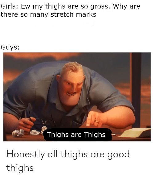 thighs: Honestly all thighs are good thighs