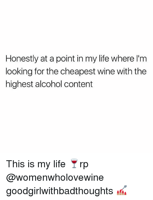 wines: Honestly at a point in my life where l'm  looking for the cheapest wine with the  highest alcohol content This is my life 🍷rp @womenwholovewine goodgirlwithbadthoughts 💅🏽