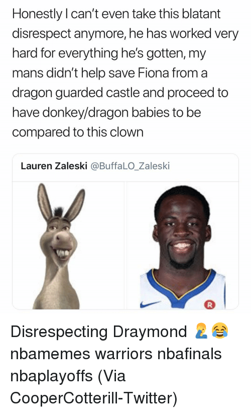 Nbaplayoffs: Honestly Il can't even take this blatant  disrespect anymore, he has worked very  hard for everything he's gotten, my  mans didn't help save Fiona from a  dragon guarded castle and proceed to  have donkey/dragon babies to be  compared to this clown  Lauren Zaleski @BuffaLO_Zaleski Disrespecting Draymond 🤦♂️😂 nbamemes warriors nbafinals nbaplayoffs (Via CooperCotterill-Twitter)