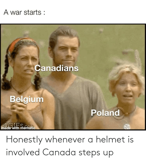 helmet: Honestly whenever a helmet is involved Canada steps up