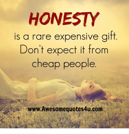 Cheap People: HONESTY  is a rare expensive gift  Don't expect it from  cheap people  www.Awesomequotes4u.com