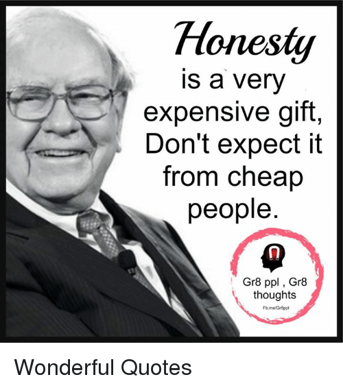 Cheap People: Honesty  is a very  expensive gift,  Don't expect it  from cheap  people  Gr8 ppl Gr8  thoughts  Fb.me/Gr8ppl Wonderful Quotes