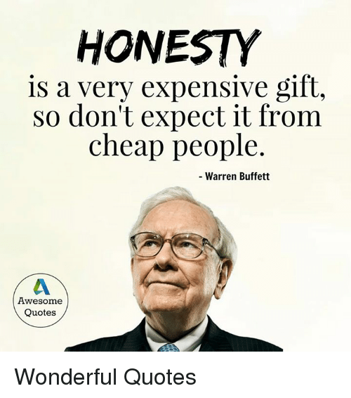 Cheap People: HONESTY  is a very expensive gift,  So don't expect it from  cheap people  Warren Buffett  Awesome  Quotes Wonderful Quotes
