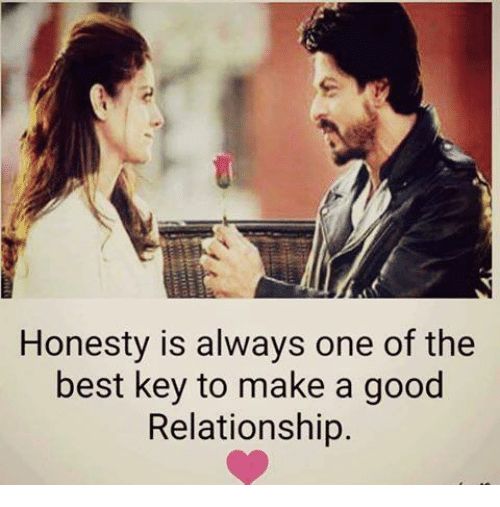 Good Relationship: Honesty is always one of the  best key to make a good  Relationship.