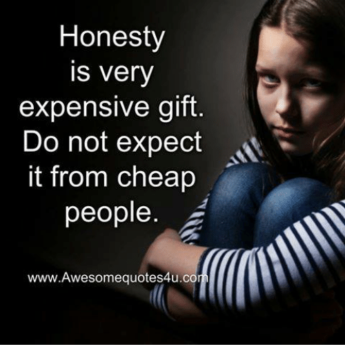 Cheap People: Honesty  very  expensive gift  Do not expect  it from cheap  people  www.Awesomequotes4u.c