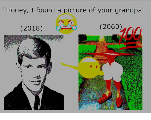 """Grandpa, Dank Memes, and A Picture: """"Honey, I found a picture of your grandpa"""".  (2018)  (2060)"""