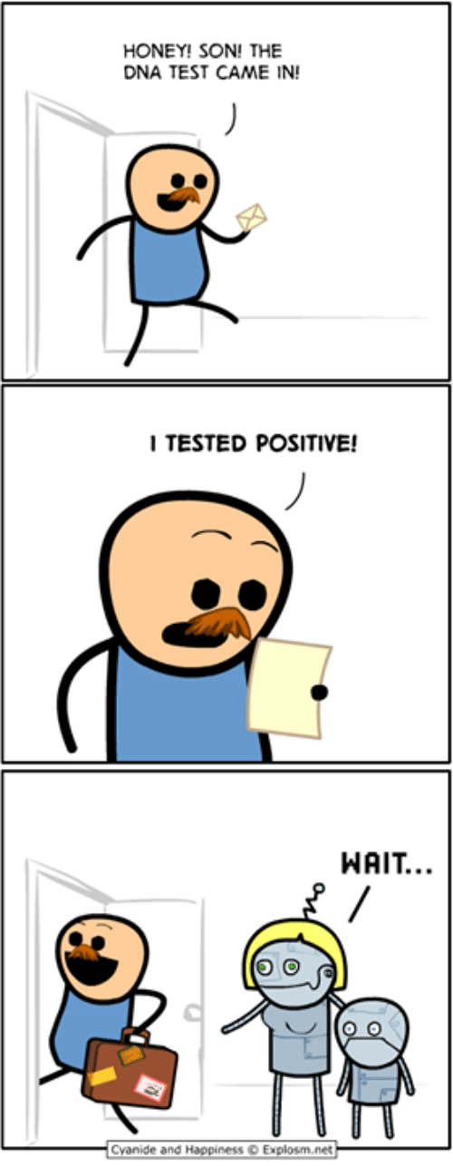 ness: HONEY! SON! THE  DNA TEST CAME IN!  I TESTED POSITIVE!  WAIT..  Cyanide and Happ.ness © Explosrn.net-