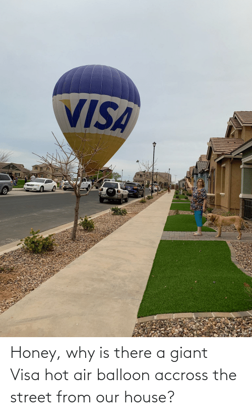 Hot Air: Honey, why is there a giant Visa hot air balloon accross the street from our house?