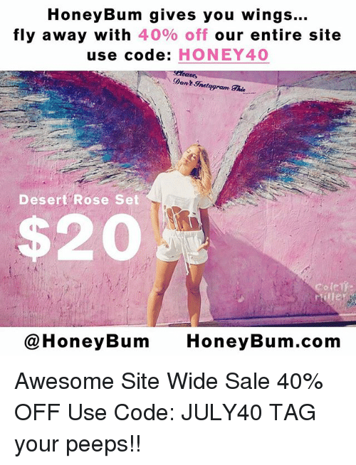Memes, Rose, and Wings: HoneyBum gives you wings...  fly away with 40% off our entire site  use code: HONEY40  D  ont Istagram  Thi  Desert Rose Set  $20  Cole  @HoneyBum HoneyBum.com Awesome Site Wide Sale 40% OFF Use Code: JULY40 TAG your peeps!!
