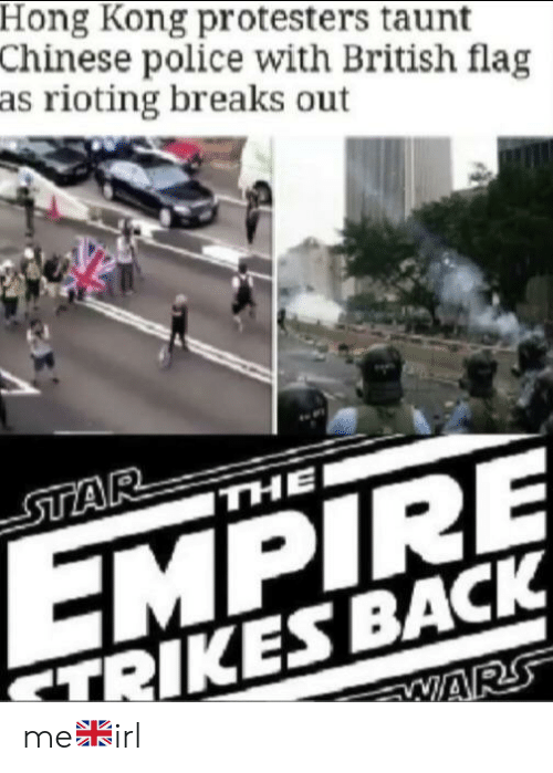 Empire: Hong Kong protesters taunt  Chinese police with British flag  as rioting breaks out  STAR  THE  EMPIRE  TRIKES BACK  WARS me🇬🇧irl
