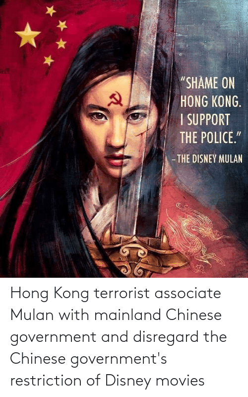 Mulan: Hong Kong terrorist associate Mulan with mainland Chinese government and disregard the Chinese government's restriction of Disney movies