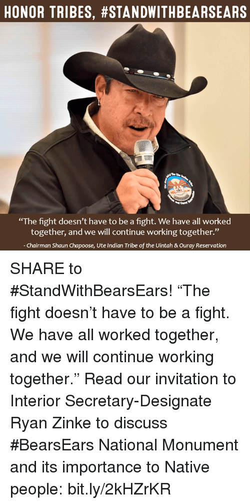 """nativity: HONOR TRIBES, #STANDWITHBEARSEARS  """"The fight doesn't have to be a fight. We have all worked  together, and we will continue working together.""""  Chairman Shaun Chapoose, Ute Indian Tribe of the Uintah &ouray Reservation SHARE to #StandWithBearsEars!   """"The fight doesn't have to be a fight. We have all worked together, and we will continue working together.""""  Read our invitation to Interior Secretary-Designate Ryan Zinke to discuss #BearsEars National Monument and its importance to Native people: bit.ly/2kHZrKR"""