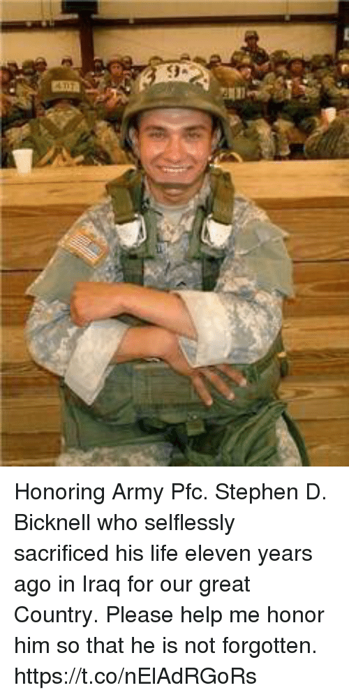 Life, Memes, and Stephen: Honoring Army Pfc. Stephen D. Bicknell who selflessly sacrificed his life eleven years ago in Iraq for our great Country.  Please help me honor him so that he is not forgotten. https://t.co/nElAdRGoRs