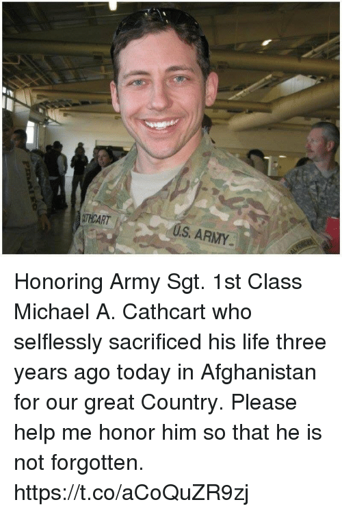 Life, Memes, and Army: Honoring Army Sgt. 1st Class Michael A. Cathcart who selflessly sacrificed his life three years ago today in Afghanistan for our great Country.  Please help me honor him so that he is not forgotten. https://t.co/aCoQuZR9zj