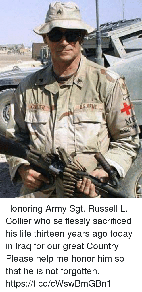 Life, Memes, and Army: Honoring Army Sgt. Russell L. Collier who selflessly sacrificed his life thirteen years ago today in Iraq for our great Country.  Please help me honor him so that he is not forgotten. https://t.co/cWswBmGBn1