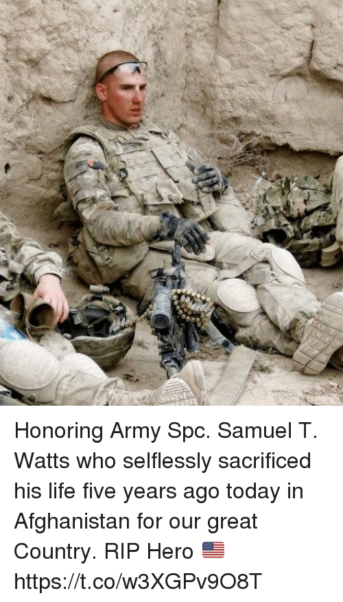 Life, Memes, and Army: Honoring Army Spc. Samuel T. Watts who selflessly sacrificed his life five years ago today in Afghanistan for our great Country. RIP Hero 🇺🇸 https://t.co/w3XGPv9O8T