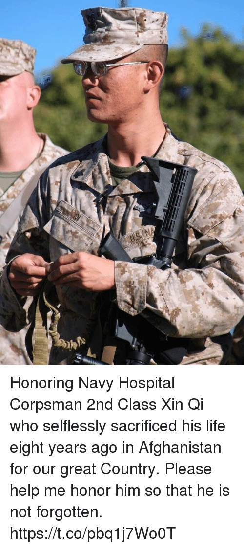 Life, Memes, and Afghanistan: Honoring Navy Hospital Corpsman 2nd Class Xin Qi who selflessly sacrificed his life eight years ago in Afghanistan for our great Country.  Please help me honor him so that he is not forgotten. https://t.co/pbq1j7Wo0T