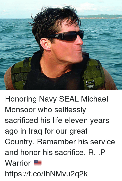 Life, Memes, and Iraq: Honoring Navy SEAL Michael Monsoor who selflessly sacrificed his life eleven years ago in Iraq for our great Country. Remember his service and honor his sacrifice. R.I.P Warrior 🇺🇸 https://t.co/IhNMvu2q2k