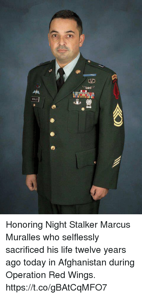stalkers: Honoring  Night Stalker Marcus Muralles who selflessly sacrificed his life twelve years ago today in Afghanistan during Operation Red Wings. https://t.co/gBAtCqMFO7