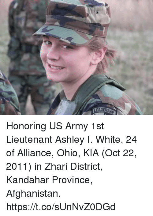 Memes, Army, and Afghanistan: Honoring US Army 1st Lieutenant Ashley I. White, 24 of Alliance, Ohio, KIA (Oct 22, 2011) in Zhari District, Kandahar Province, Afghanistan. https://t.co/sUnNvZ0DGd