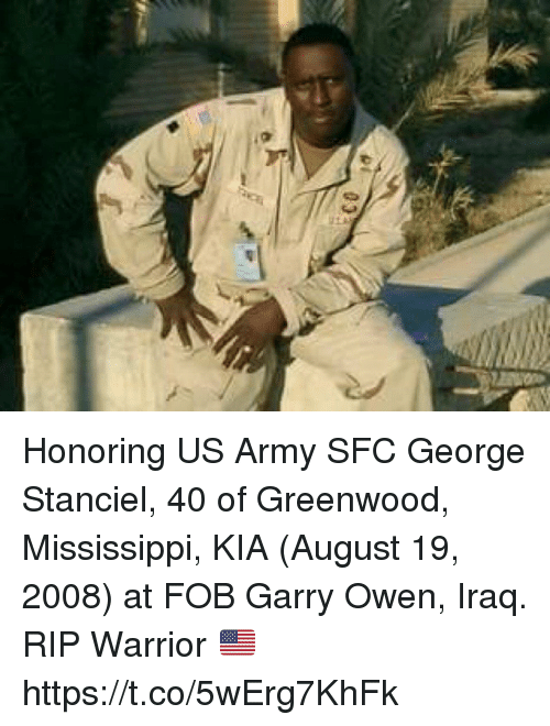 Memes, Army, and Iraq: Honoring US Army SFC George Stanciel, 40 of Greenwood, Mississippi, KIA (August 19, 2008) at FOB Garry Owen, Iraq. RIP Warrior 🇺🇸 https://t.co/5wErg7KhFk