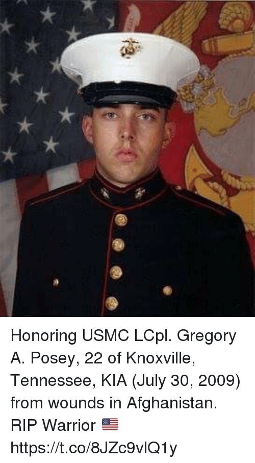 posey: Honoring USMC LCpl. Gregory A. Posey, 22 of Knoxville, Tennessee, KIA (July 30, 2009) from wounds in Afghanistan. RIP Warrior 🇺🇸 https://t.co/8JZc9vlQ1y