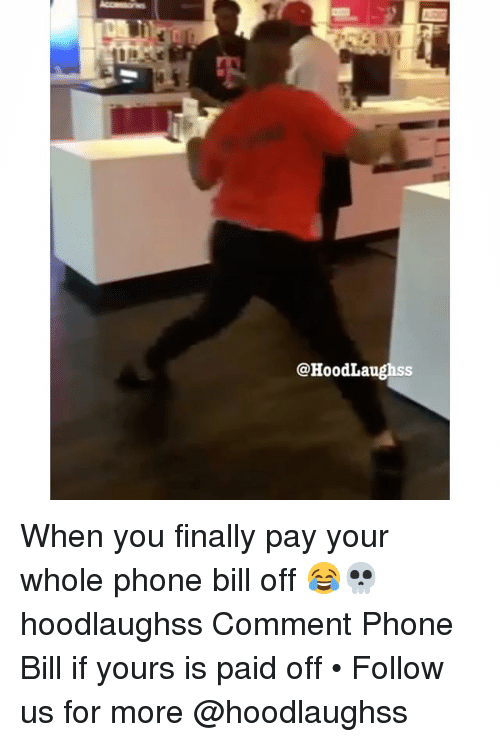 Memes, Phone, and 🤖: @HoodLaughss When you finally pay your whole phone bill off 😂💀 hoodlaughss Comment Phone Bill if yours is paid off • Follow us for more @hoodlaughss